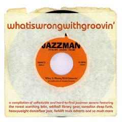 V.A./ What Is Wrong With Groovin' ホワット・イズ・ロング・ウィズ・グルーヴィン