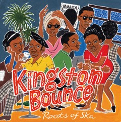 Kingston Bounce - Roots of Ska(ワダマコト選曲)