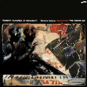 BLACK RADIO RECOVERED: THE REMIX EP / ROBERT GLASPER EXPERIMENT (ロバート・グラスパー・エクスペリメント)